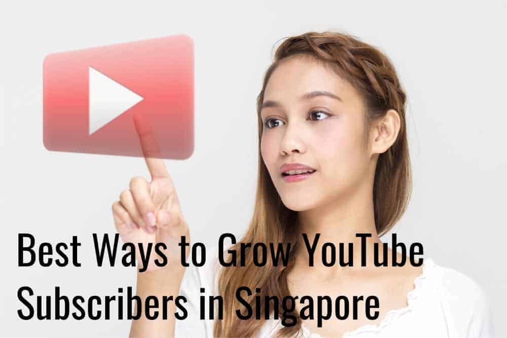 Best Ways to Grow YouTube Subscribers in Singapore