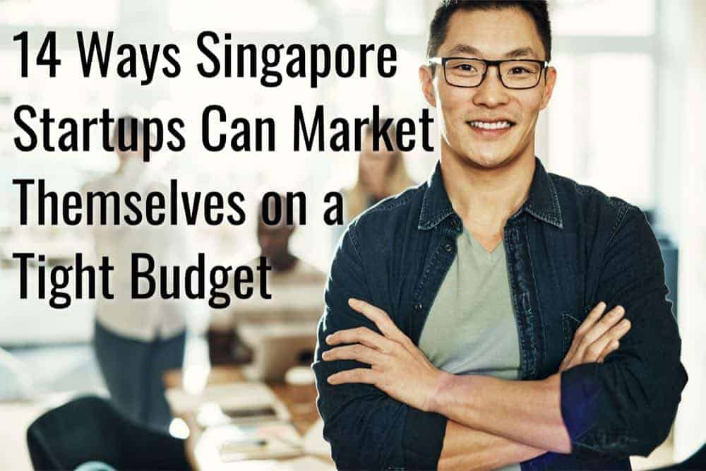 14 Ways Singapore Startups Can Market Themselves on a Tight Budget