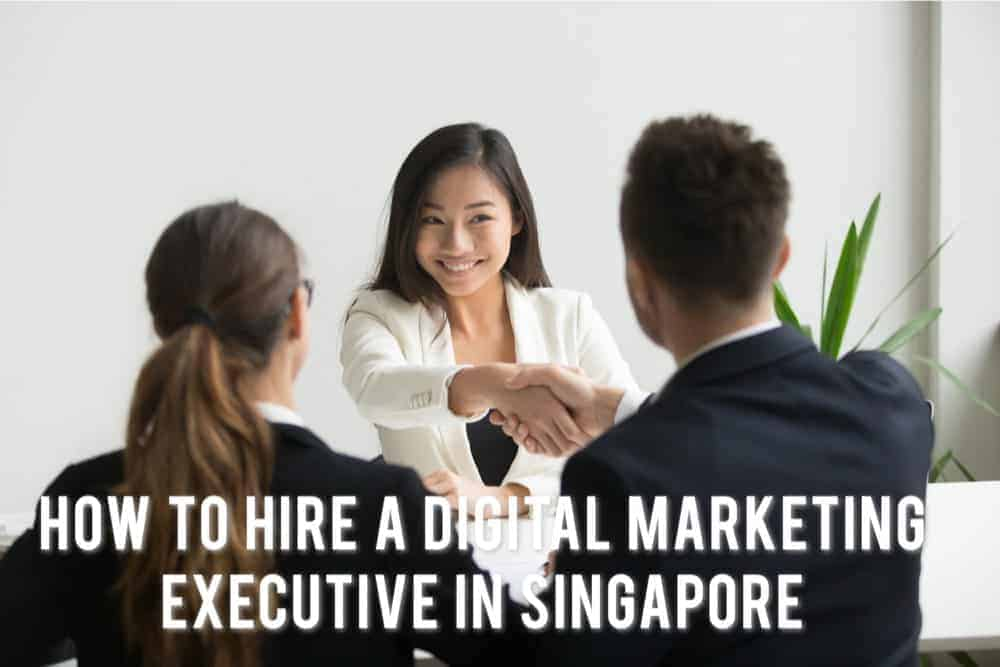 How to Hire A Digital Marketing Executive in Singapore