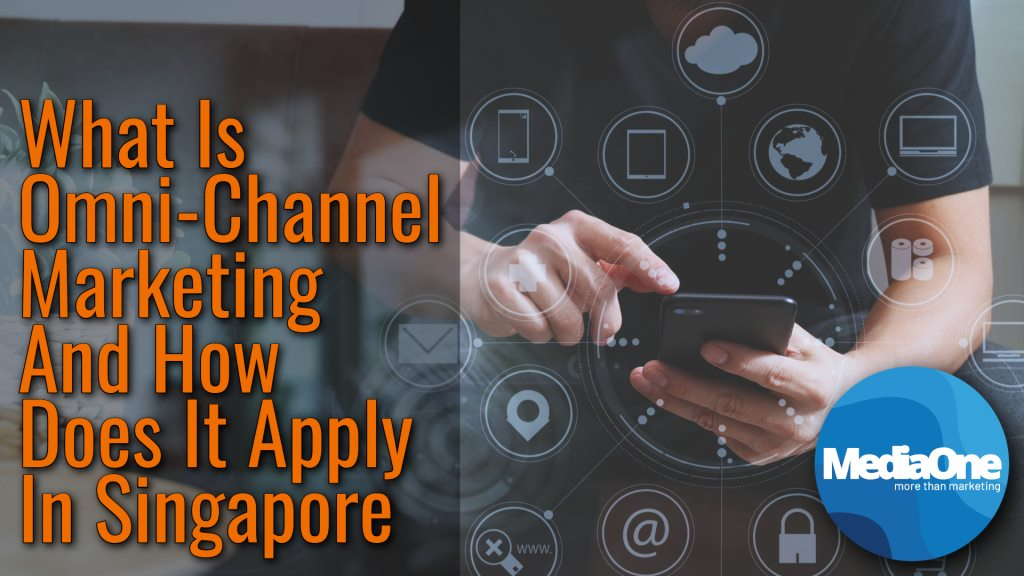 What Is Omni-Channel Marketing And How Does It Apply In Singapore
