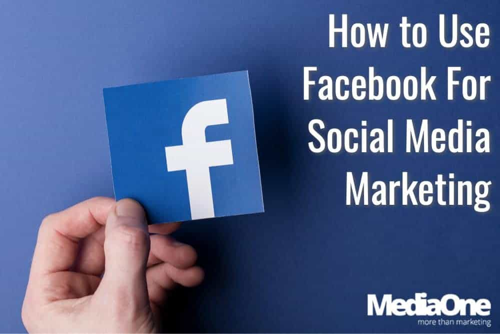How to Use Facebook For Social Media Marketing