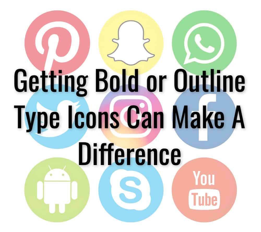 Getting Bold or Outline Type Icons Can Make A Difference