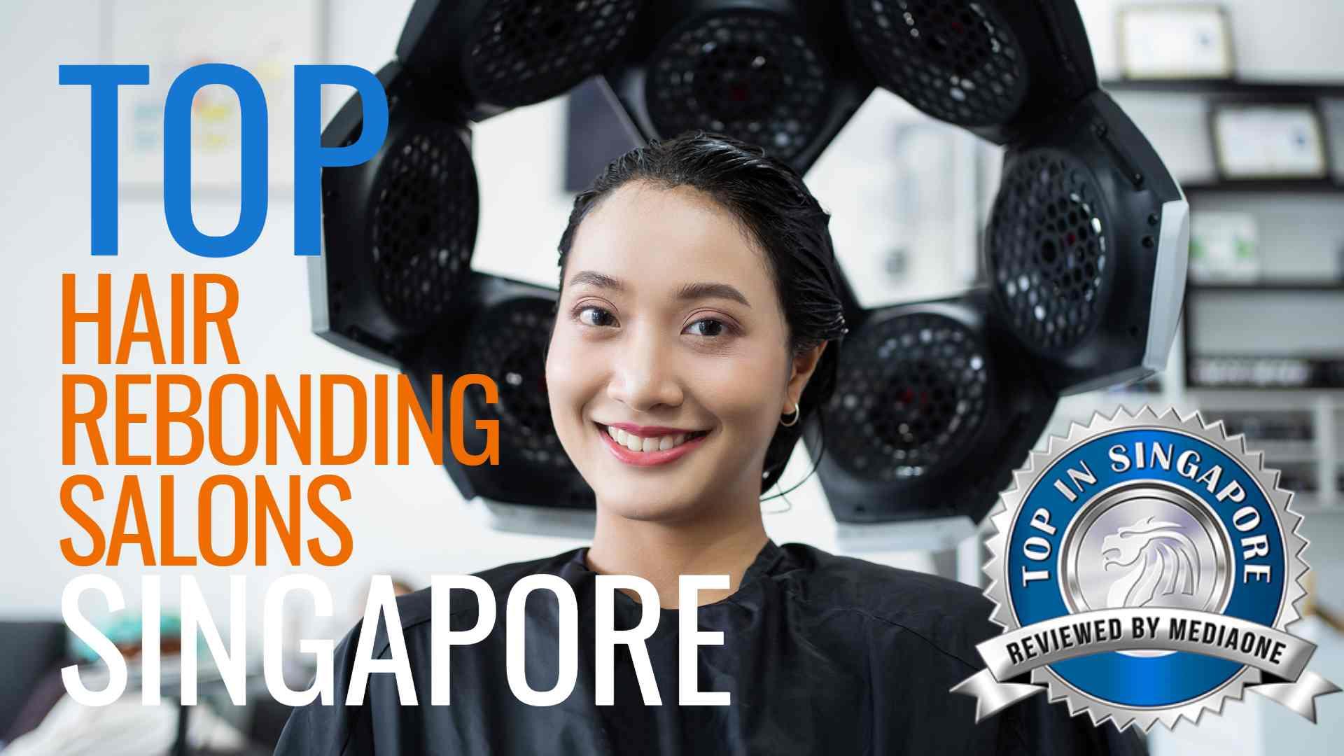 Top Hair Rebonding Salons in Singapore