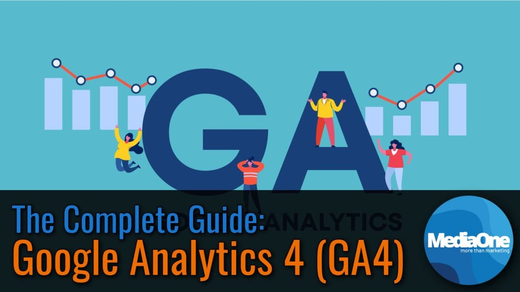Google Analytics 4 (GA4): The Complete Guide